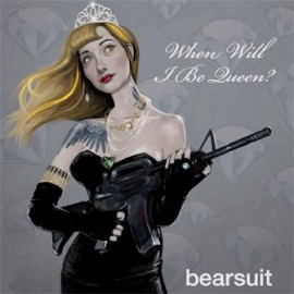 BEARSUIT : When Will I Be Queen