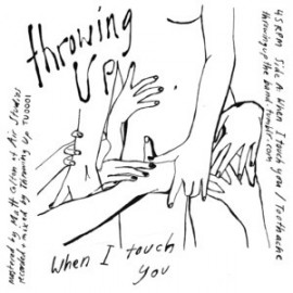 THROWING UP : When I Touch You