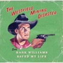WESTFIELD MINING DISASTER (the) : Sing Hank Williams