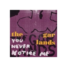 GARLANDS (the) : You Never Notice Me