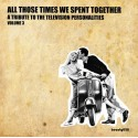 TRIBUTE TO THE TELEVISION PERSONALITIES VOL3 : All Those Times We Spent Together