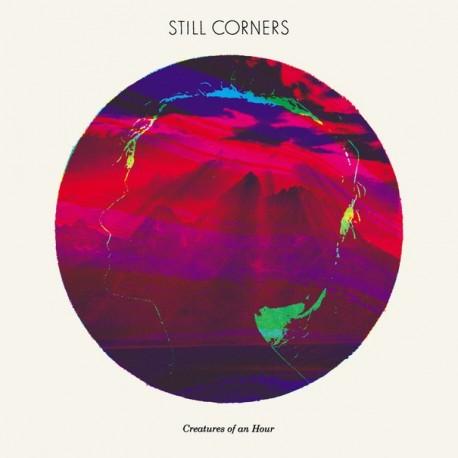 STILL CORNERS : LP Creatures Of An Hour