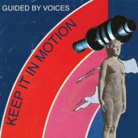 GUIDED BY VOICES : Keep It In Motion