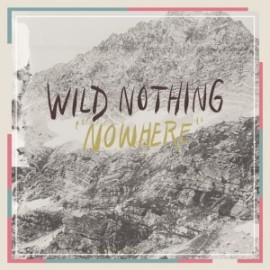 WILD NOTHING : Nowhere