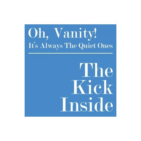 KICK INSIDE (the) : Oh, Vanity
