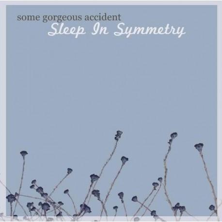 SOME GORGEOUS ACCIDENT : CDREP Sleep In Symmetry