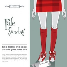 PALE SUNDAY : The Fake Stories About You And Me
