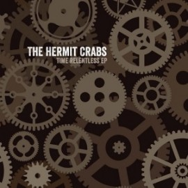 HERMIT CRABS (the) : Time Relentless EP