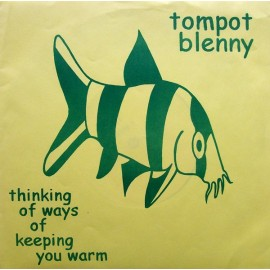 TOMPOT BLENNY : Thinking Of Ways Of Keeping You Warm