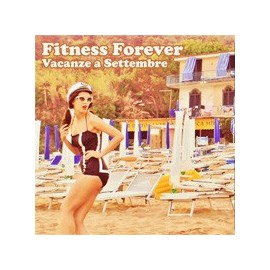 FITNESS FOREVER : Vacanze A Settembre
