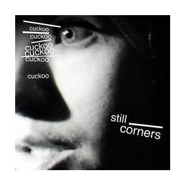 STILL CORNERS : Cuckoo