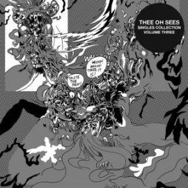 THEE OH SEES : LP Singles Collection 3