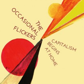 OCCASIONAL FLICKERS (the) : Capitalism Begins At Home