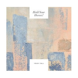 """HOLD YOUR HORSES : 10""""EP Your Fall"""