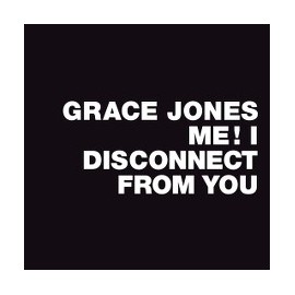 JONES Grace : Me! I Disconnect From You