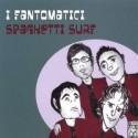 I FANTOMATICI : Spaghetti Surf