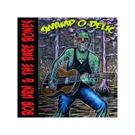 BOB URH AND THE BARE BONES : Swamp O Delic