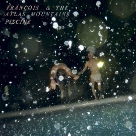 FRANCOIS AND THE ATLAS MOUNTAIN : Piscine