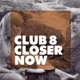CLUB 8 : Closer Now