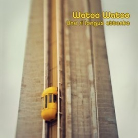 WATOO WATOO : CD Une Si Longue Attente