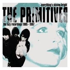 PRIMITIVES (the) : CDx2 Everything's Shining Bright, the Lazy Recordings 1985-87