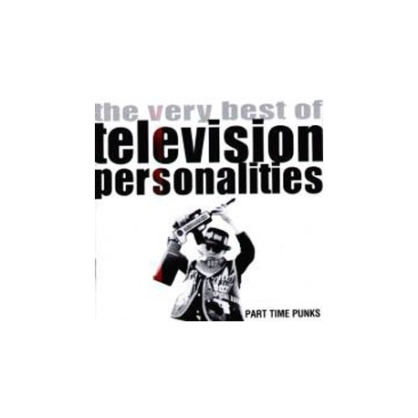 TELEVISION PERSONALITIES : Part Time Punks - The Very Best of Television Personalities