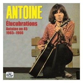 ANTOINE : Élucubrations (Antoine On 45 1965–1966)