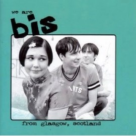 BIS : We Are Bis From Glasgow, Scotland
