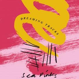 SEA PINKS : LP Dreaming Tracks