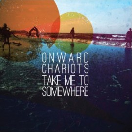 ONWARD CHARIOTS : CDEP Take Me To Somewhere