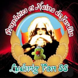 LUDWIG VON 88 : Prophètes Et Nains De Jardin