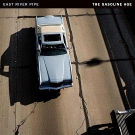 EAST RIVER PIPE : LP The Gasoline Age