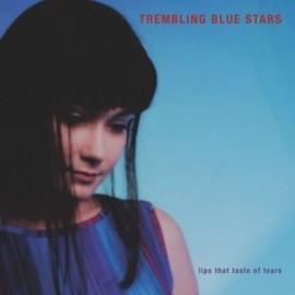 TREMBLING BLUE STARS : Lips That Taste Of Tears