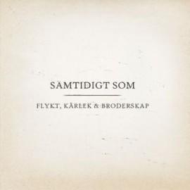 SAMTIDIGT SOM : CD Flykt, Kärlek & Broderskap