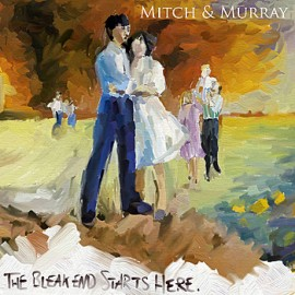 MITCH & MURRAY : The Bleak End Starts Here