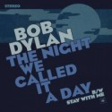 DYLAN Bob : The Night We Called It A Day