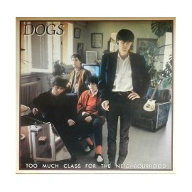 DOGS (the) : LP Too Much Class for the Neighbourhood