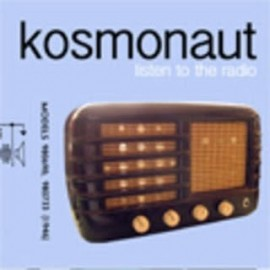 KOSMONAUT : Listen To The Radio