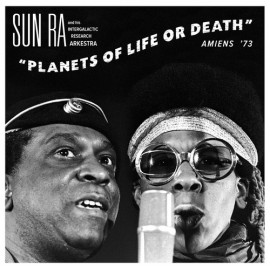 SUN RA AND HIS INTERGALACTIC RESEARCH ARKESTRA : Planets Of Life Or Death : Amiens '73