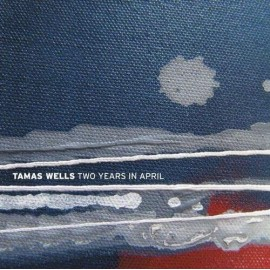 TAMAS WELLS : Two Years In April
