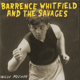 BARRENCE WHITFIELD AND THE SAVAGES : Willie Meehan
