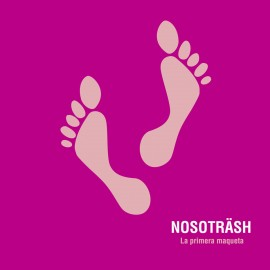 NOSOTRASH : La Primera Maqueta