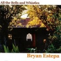 BRYAN ESTEPA : All The Bells And Whistles