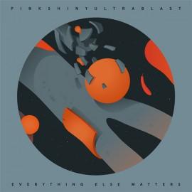 PINKSHINYULTRABLAST : LP Everything Else Matters