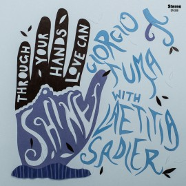 GIORGIO TUMA & LAETITIA SADIER : Through Your Hands Love Can Shine