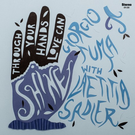 GIORGIO TUMA & LAETITIA SADIER : Through Your Hands Love Can Shine