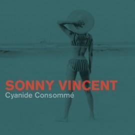 SONNY VINCENT : LP Cyanide Consommé