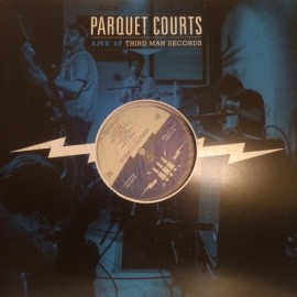 PARQUET COURTS : LP Live At Third Man Records