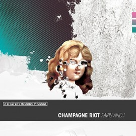 CHAMPAGNE RIOT : Paris And I