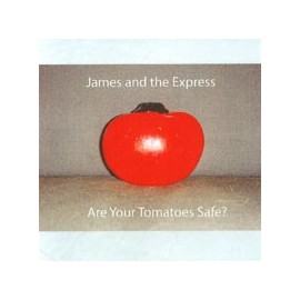 JAMES AND THE EXPRESS : CDR Are You Tomatoes Safe ?